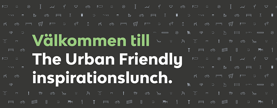 Välkommen till The Urban Friendly inspirationslunch.
